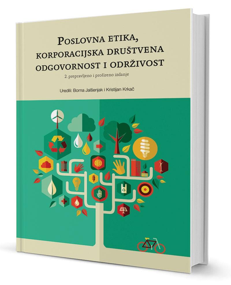 POSLOVNA ETIKA, KORPORACIJSKA DRUŠTVENA ODGOVORNOSTI I ODRŽIVOST, II. prepravljeno i prošireno izdanje