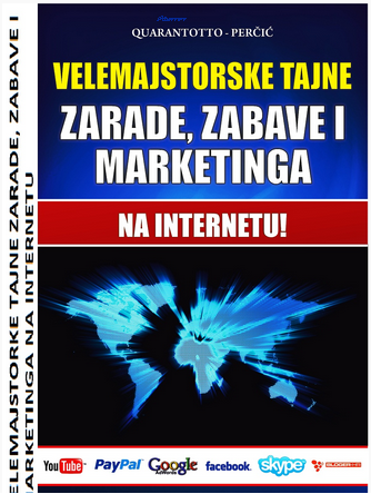 VELEMAJSTORSKE TAJNE ZARADE, ZABAVE I MARKETINGA NA INTERNETU